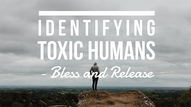 Identifying Toxic Humans - Bless and Release