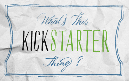 What's this Kickstarter thing?