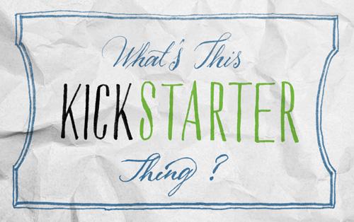 What's this Kickstarter thing?