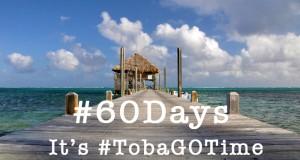 #60Days, It's TobaGOTime